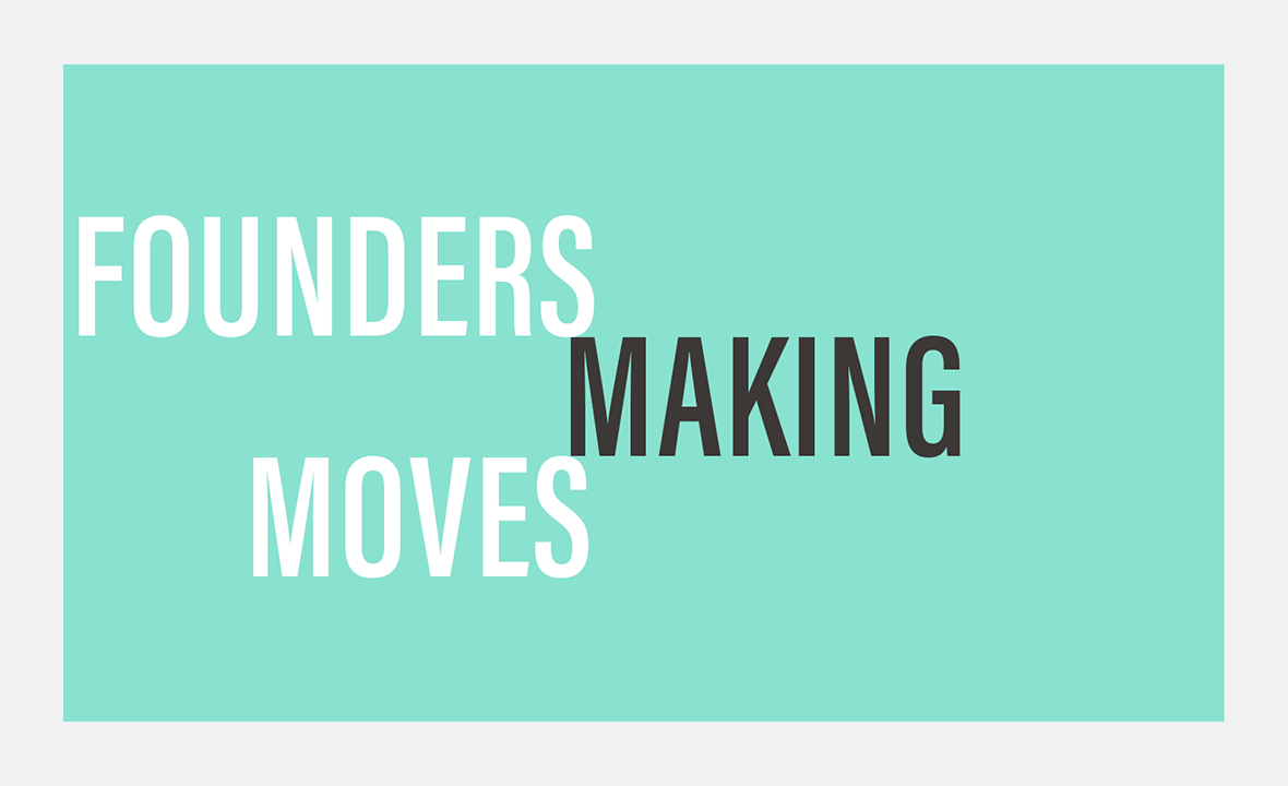 Statement that says Founders Making Moves